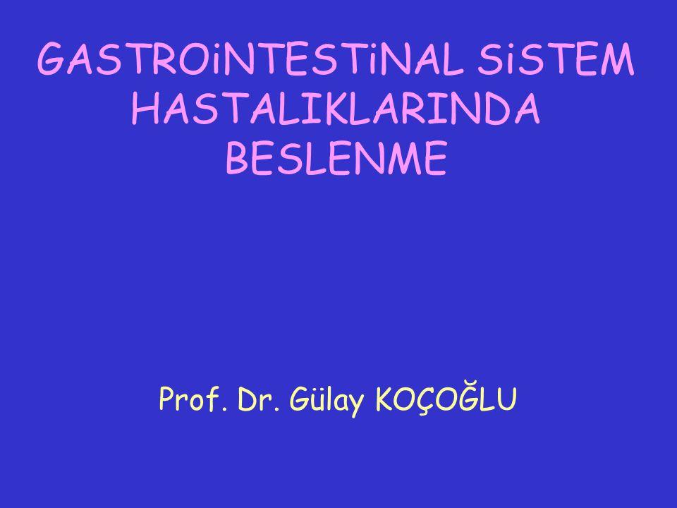 GASTROiNTESTiNAL SiSTEM HASTALIKLARINDA BESLENME Prof. Dr. Gülay KOÇOĞLU