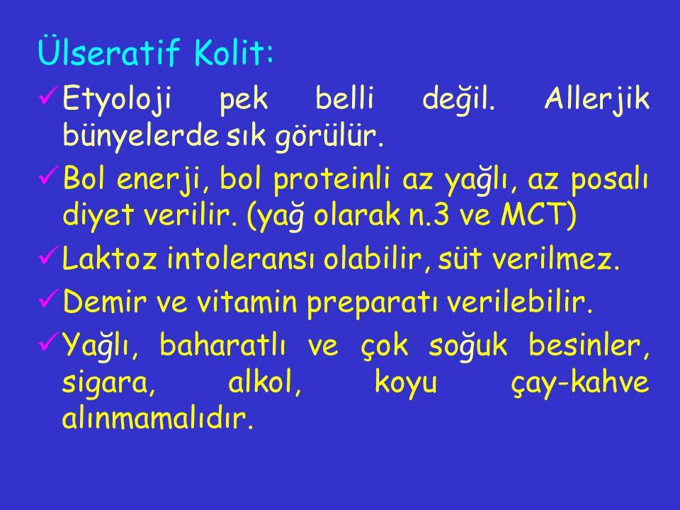 Ülseratif Kolit: Etyoloji pek belli değil. Allerjik bünyelerde sık görülür. Bol enerji, bol proteinli az yağlı, az posalı diyet verilir. (yağ olarak n