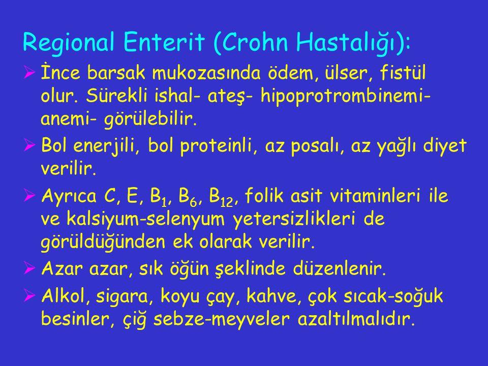 Regional Enterit (Crohn Hastalığı):  İnce barsak mukozasında ödem, ülser, fistül olur. Sürekli ishal- ateş- hipoprotrombinemi- anemi- görülebilir. 