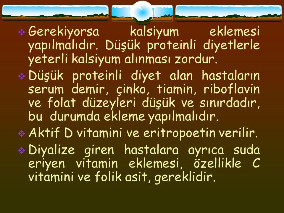  Gerekiyorsa kalsiyum eklemesi yapılmalıdır. Düşük proteinli diyetlerle yeterli kalsiyum alınması zordur.  Düşük proteinli diyet alan hastaların ser