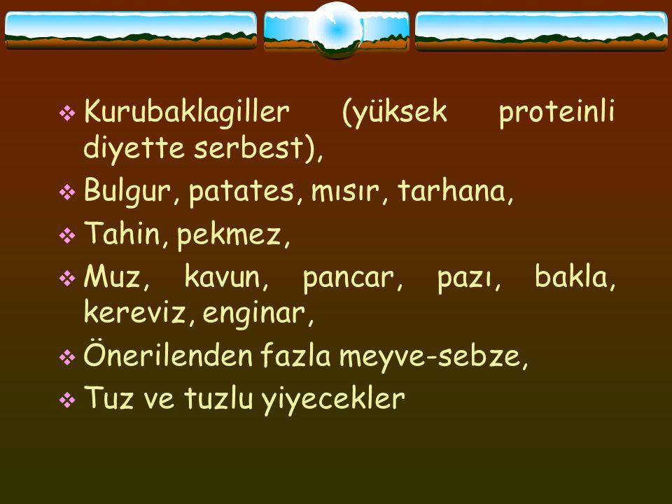  Kurubaklagiller (yüksek proteinli diyette serbest),  Bulgur, patates, mısır, tarhana,  Tahin, pekmez,  Muz, kavun, pancar, pazı, bakla, kereviz,