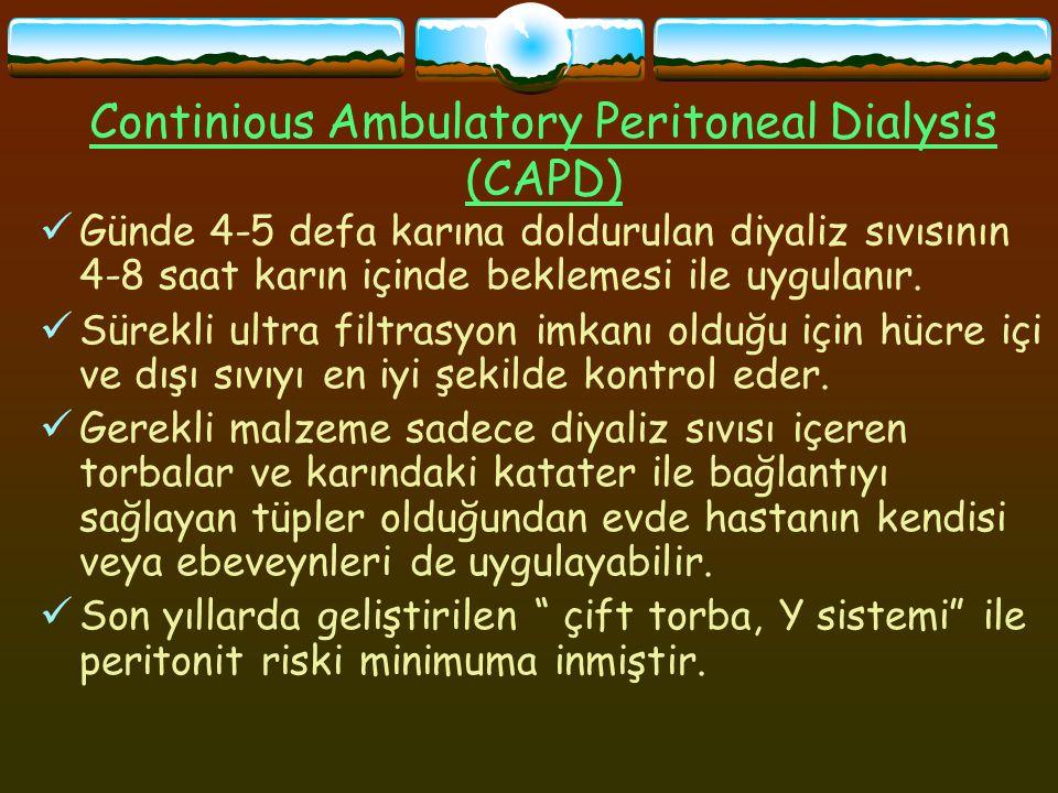 Continious Ambulatory Peritoneal Dialysis (CAPD) Günde 4-5 defa karına doldurulan diyaliz sıvısının 4-8 saat karın içinde beklemesi ile uygulanır.