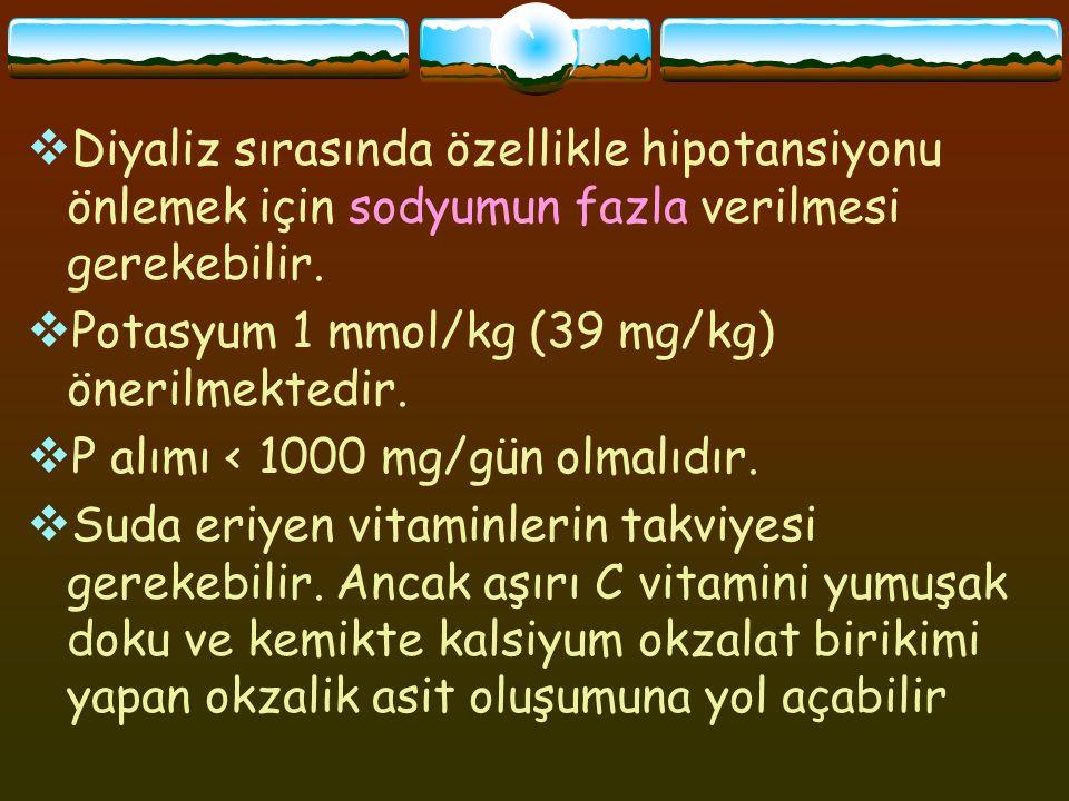  Diyaliz sırasında özellikle hipotansiyonu önlemek için sodyumun fazla verilmesi gerekebilir.  Potasyum 1 mmol/kg (39 mg/kg) önerilmektedir.  P alı