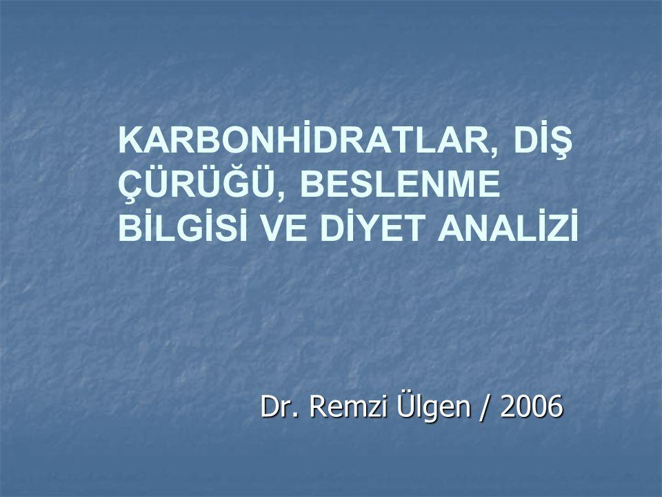 KARBONHİDRATLAR, DİŞ ÇÜRÜĞÜ, BESLENME BİLGİSİ VE DİYET ANALİZİ Dr. Remzi Ülgen / 2006