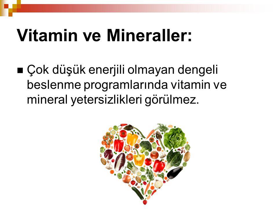 Vitamin ve Mineraller: Çok düşük enerjili olmayan dengeli beslenme programlarında vitamin ve mineral yetersizlikleri görülmez.