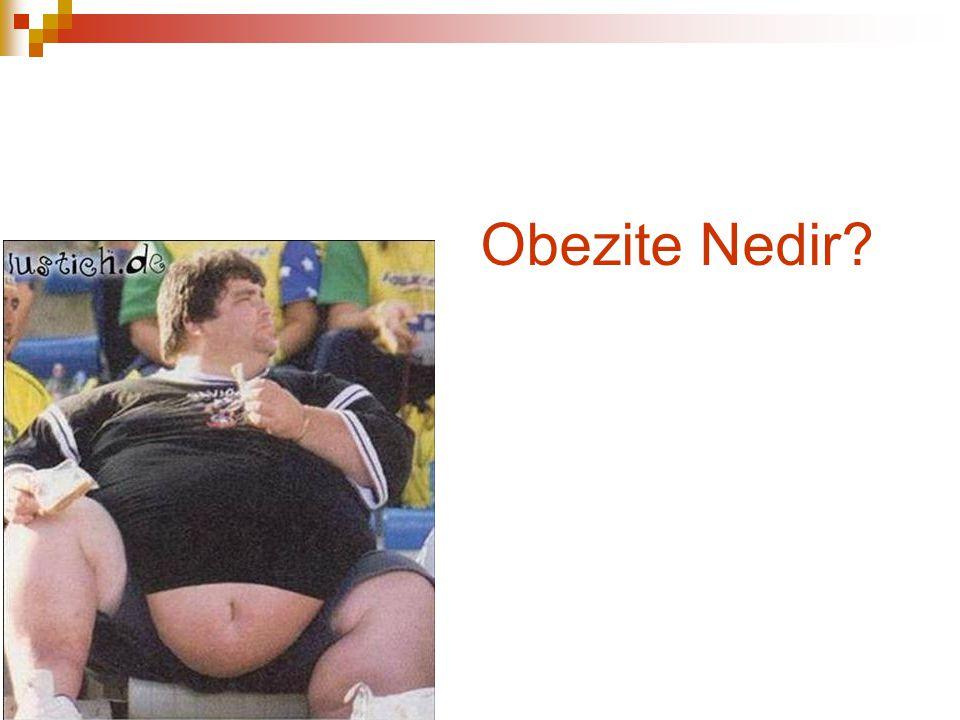 Dünya Sağlık Örgütü(DSÖ): Sağlığı bozacak ölçüde vücutta anormal ve aşırı yağ birikmesi olarak tanımlamaktadır.