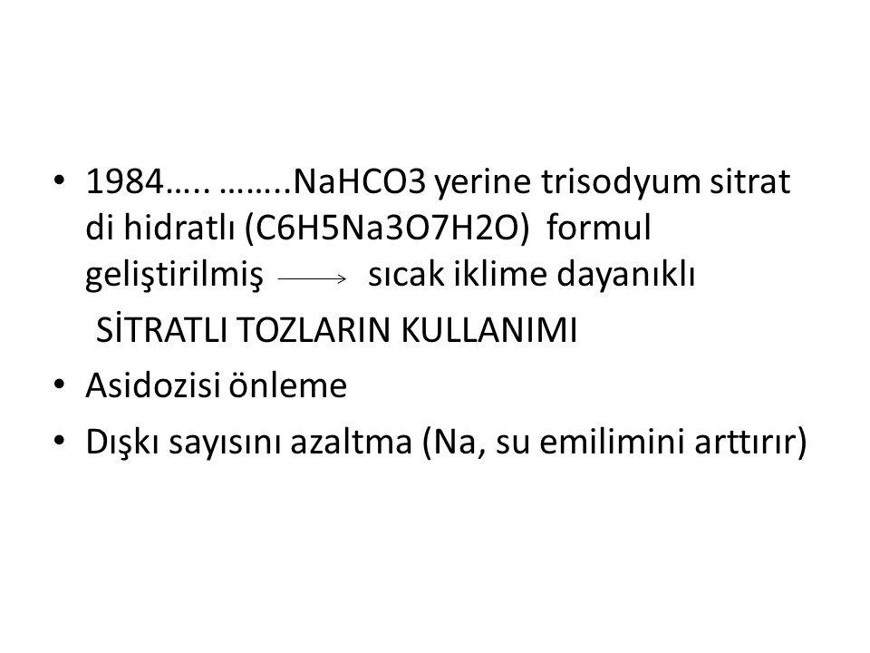 1984….. ……..NaHCO3 yerine trisodyum sitrat di hidratlı (C6H5Na3O7H2O) formul geliştirilmiş sıcak iklime dayanıklı SİTRATLI TOZLARIN KULLANIMI Asidozis