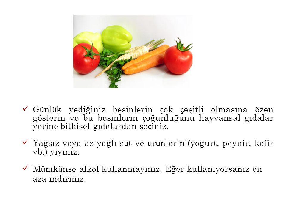 G ü nl ü k yediğiniz besinlerin ç ok ç eşitli olmasına ö zen g ö sterin ve bu besinlerin ç oğunluğunu hayvansal gıdalar yerine bitkisel gıdalardan se