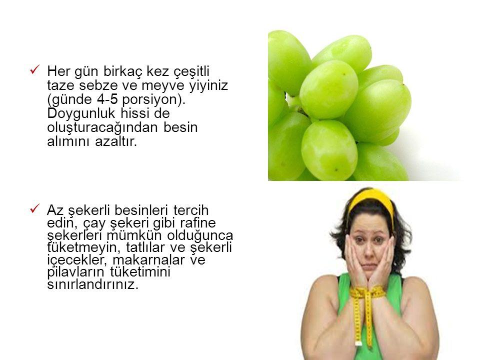 Her gün birkaç kez çeşitli taze sebze ve meyve yiyiniz (günde 4-5 porsiyon). Doygunluk hissi de oluşturacağından besin alımını azaltır. Az şekerli bes