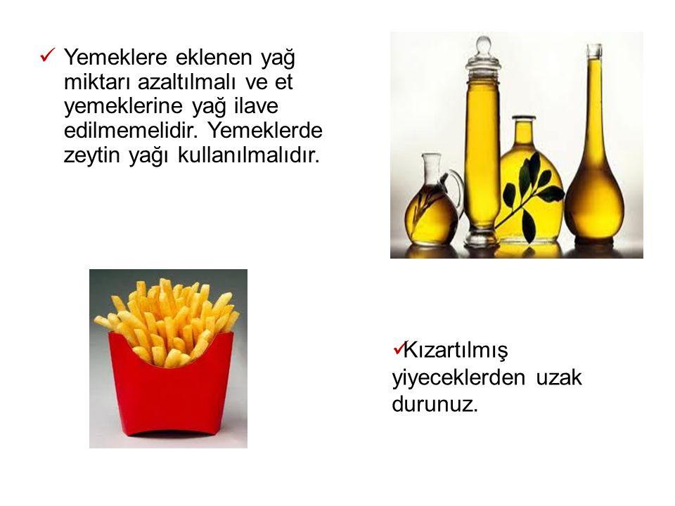 Yemeklere eklenen yağ miktarı azaltılmalı ve et yemeklerine yağ ilave edilmemelidir. Yemeklerde zeytin yağı kullanılmalıdır. Kızartılmış yiyeceklerden