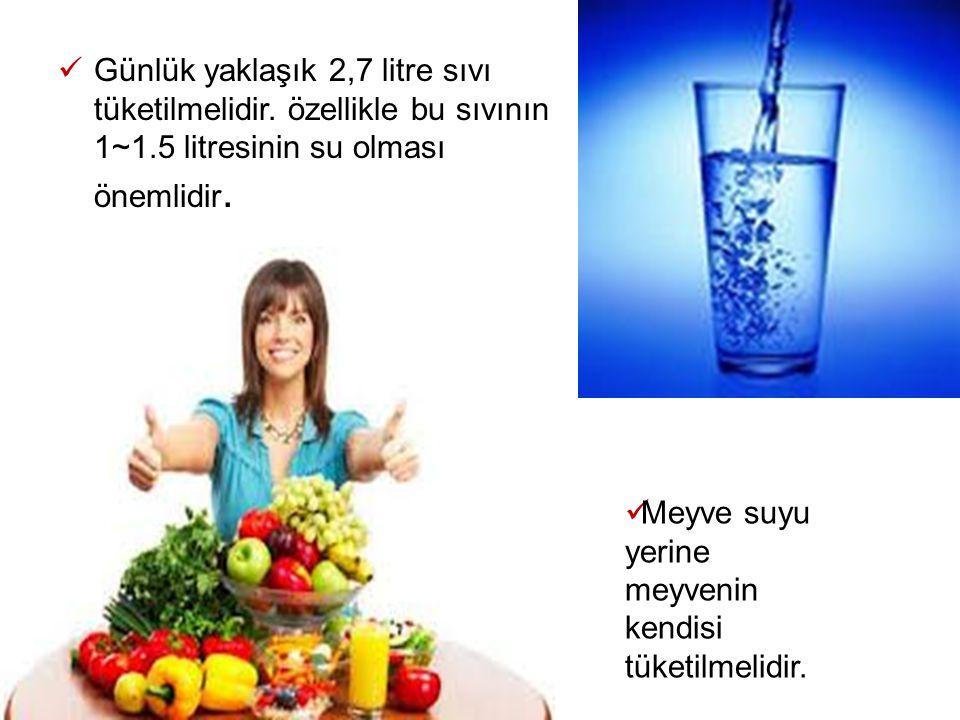Günlük yaklaşık 2,7 litre sıvı tüketilmelidir. özellikle bu sıvının 1~1.5 litresinin su olması önemlidir. Meyve suyu yerine meyvenin kendisi tüketilme