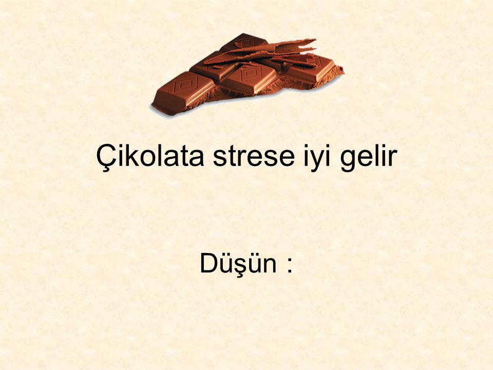 Çikolata strese iyi gelir Düşün :