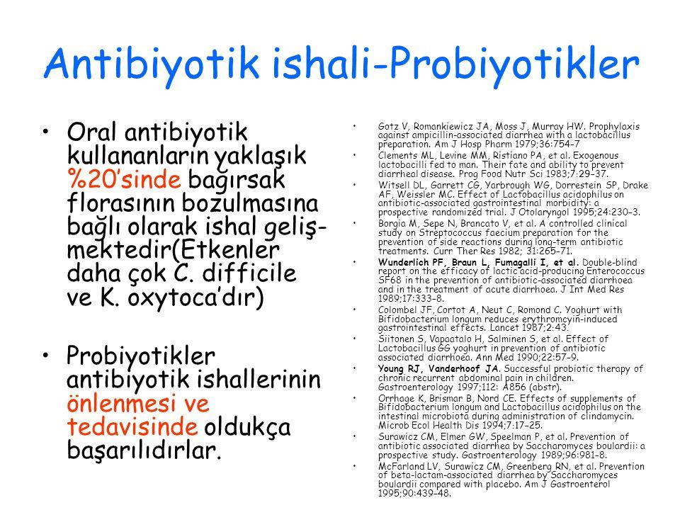 Antibiyotik ishali-Probiyotikler Oral antibiyotik kullananların yaklaşık %20'sinde bağırsak florasının bozulmasına bağlı olarak ishal geliş- mektedir(Etkenler daha çok C.