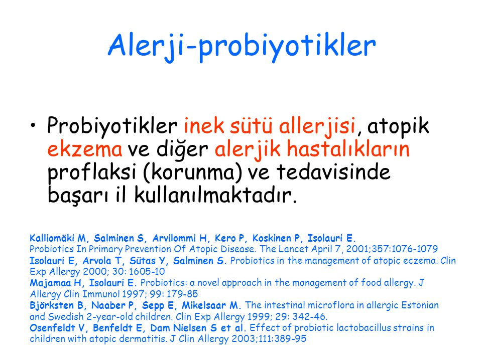 Alerji-probiyotikler Probiyotikler inek sütü allerjisi, atopik ekzema ve diğer alerjik hastalıkların proflaksi (korunma) ve tedavisinde başarı il kullanılmaktadır.