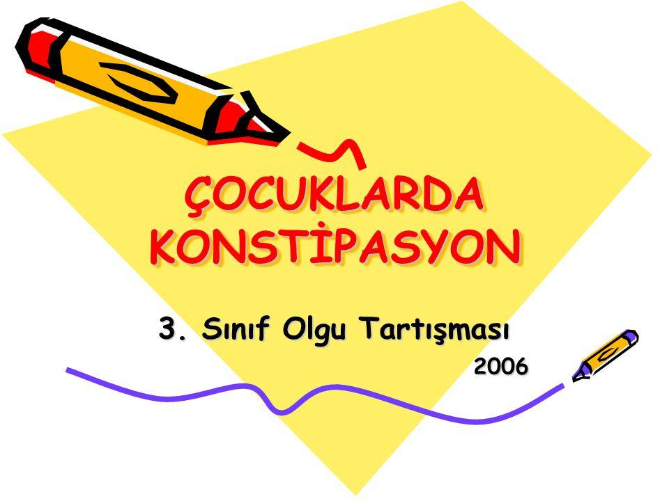 ÇOCUKLARDA KONSTİPASYON 3. Sınıf Olgu Tartışması 2006