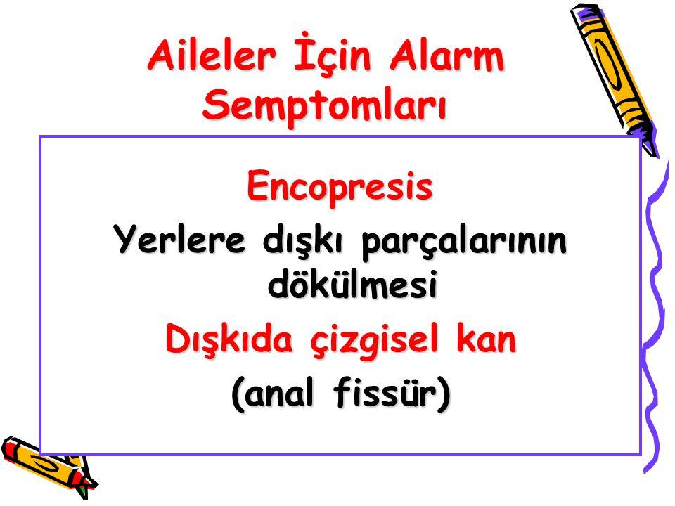 Aileler İçin Alarm Semptomları Encopresis Yerlere dışkı parçalarının dökülmesi Dışkıda çizgisel kan (anal fissür)