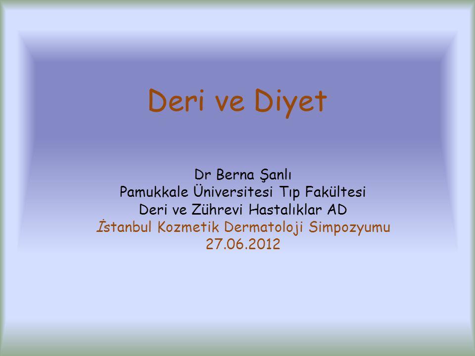 Deri ve Diyet Dr Berna Şanlı Pamukkale Üniversitesi Tıp Fakültesi Deri ve Zührevi Hastalıklar AD İstanbul Kozmetik Dermatoloji Simpozyumu 27.06.2012