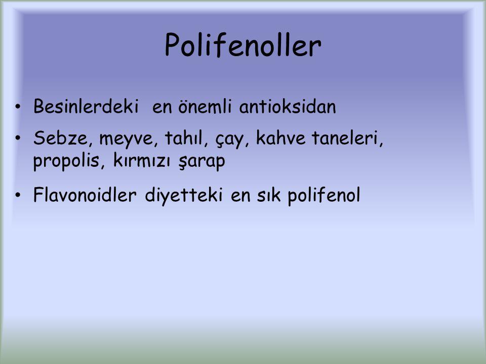 Polifenoller Besinlerdeki en önemli antioksidan Sebze, meyve, tahıl, çay, kahve taneleri, propolis, kırmızı şarap Flavonoidler diyetteki en sık polifenol