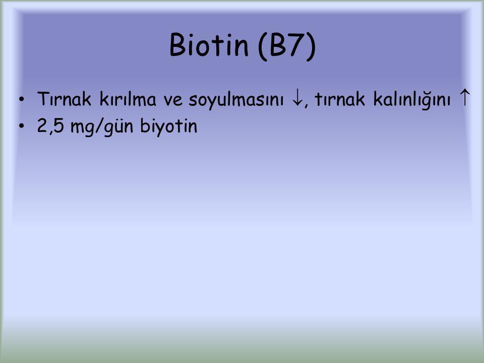Biotin (B7) Tırnak kırılma ve soyulmasını , tırnak kalınlığını  2,5 mg/gün biyotin
