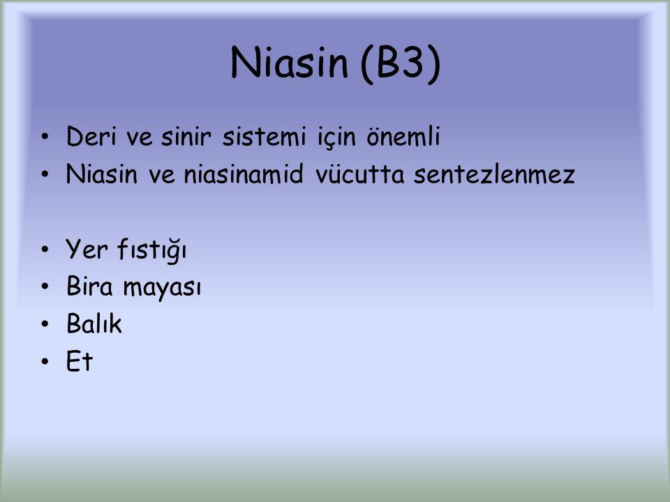 Niasin (B3) Deri ve sinir sistemi için önemli Niasin ve niasinamid vücutta sentezlenmez Yer fıstığı Bira mayası Balık Et