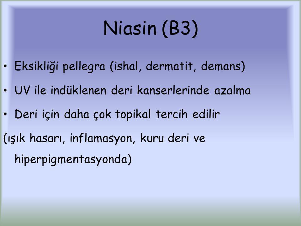 Niasin (B3) Eksikliği pellegra (ishal, dermatit, demans) UV ile indüklenen deri kanserlerinde azalma Deri için daha çok topikal tercih edilir (ışık hasarı, inflamasyon, kuru deri ve hiperpigmentasyonda)