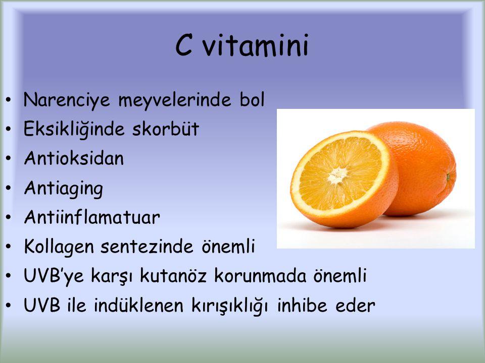 C vitamini Narenciye meyvelerinde bol Eksikliğinde skorbüt Antioksidan Antiaging Antiinflamatuar Kollagen sentezinde önemli UVB'ye karşı kutanöz korunmada önemli UVB ile indüklenen kırışıklığı inhibe eder