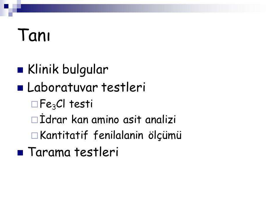 Tanı Klinik bulgular Laboratuvar testleri  Fe 3 Cl testi  İdrar kan amino asit analizi  Kantitatif fenilalanin ölçümü Tarama testleri