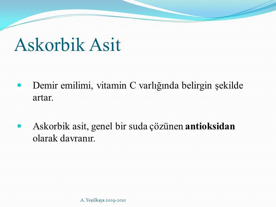 Askorbik Asit Demir emilimi, vitamin C varlığında belirgin şekilde artar. Askorbik asit, genel bir suda çözünen antioksidan olarak davranır. A. Yeşilk