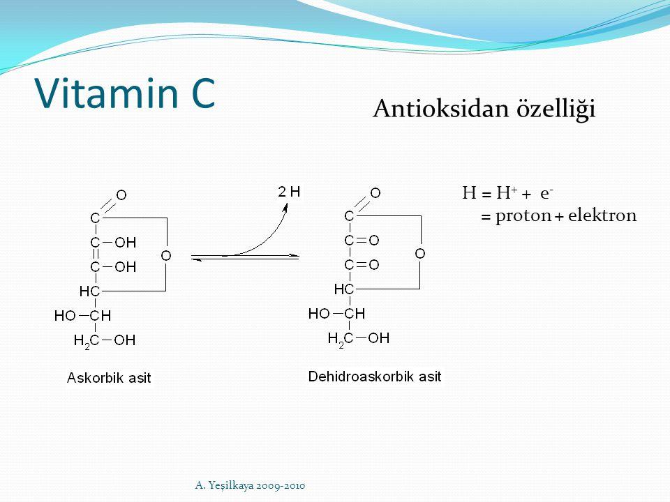 Vitamin C Antioksidan özelliği H = H + + e - = proton + elektron A. Yeşilkaya 2009-2010