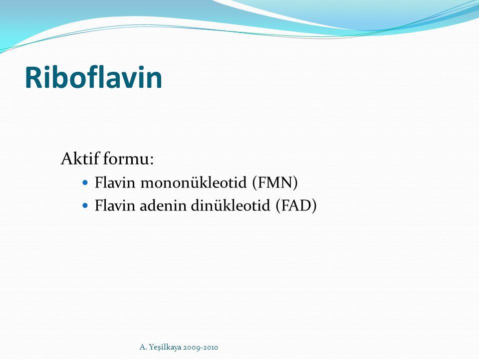 Riboflavin Aktif formu: Flavin mononükleotid (FMN) Flavin adenin dinükleotid (FAD) A. Yeşilkaya 2009-2010