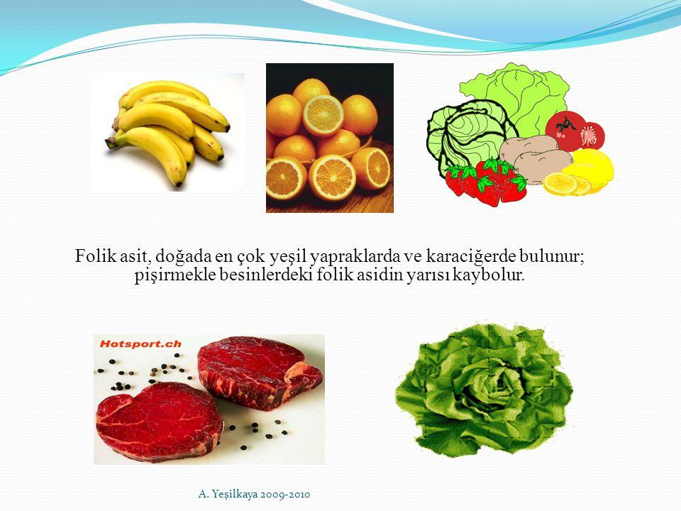 Folik asit, doğada en çok yeşil yapraklarda ve karaciğerde bulunur; pişirmekle besinlerdeki folik asidin yarısı kaybolur. A. Yeşilkaya 2009-2010