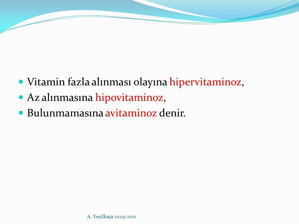 Vitamin fazla alınması olayına hipervitaminoz, Az alınmasına hipovitaminoz, Bulunmamasına avitaminoz denir. A. Yeşilkaya 2009-2010