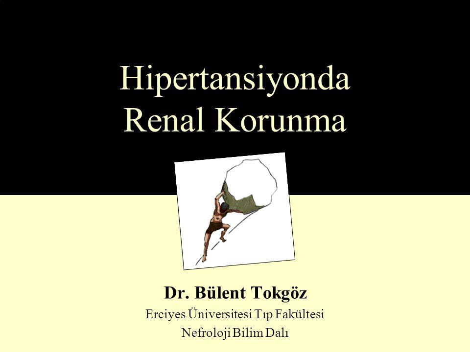 Hipertansiyonda Renal Korunma Dr. Bülent Tokgöz Erciyes Üniversitesi Tıp Fakültesi Nefroloji Bilim Dalı