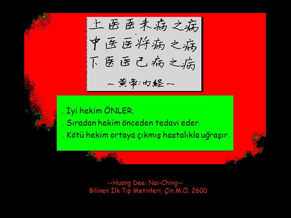 . İyi hekim ÖNLER.. Sıradan hekim önceden tedavi eder.. Kötü hekim ortaya çıkmış hastalıkla uğraşır. --Huang Dee: Nai-Ching-- Bilinen İlk Tıp Metinler