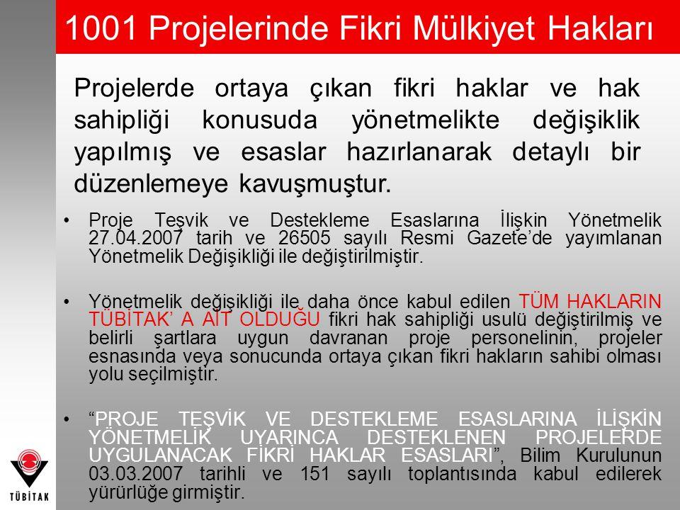 1001 Projelerinde Fikri Mülkiyet Hakları Proje Teşvik ve Destekleme Esaslarına İlişkin Yönetmelik 27.04.2007 tarih ve 26505 sayılı Resmi Gazete'de yayımlanan Yönetmelik Değişikliği ile değiştirilmiştir.