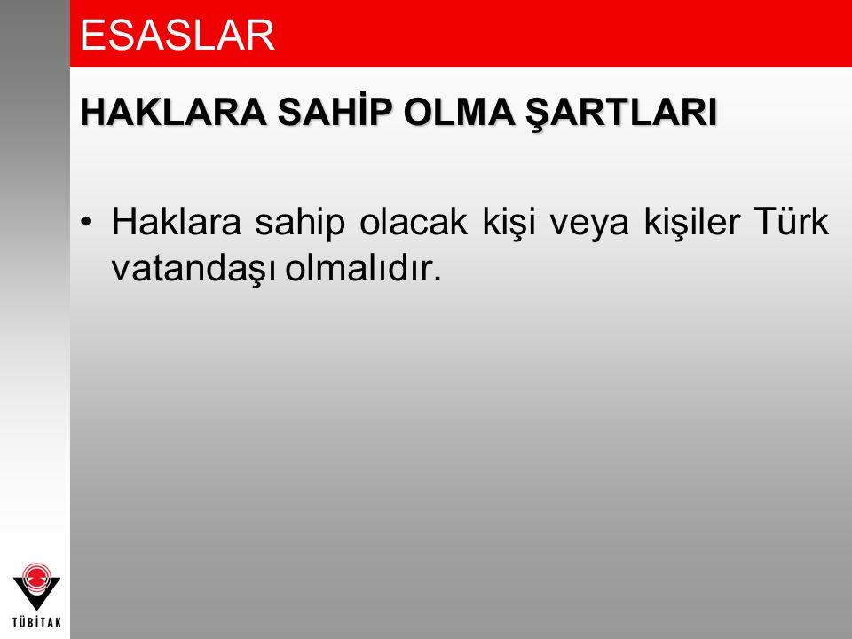 ESASLAR HAKLARA SAHİP OLMA ŞARTLARI Haklara sahip olacak kişi veya kişiler Türk vatandaşı olmalıdır.