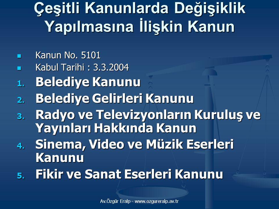 Av.Özgür Eralp - www.ozgureralp.av.tr Çeşitli Kanunlarda Değişiklik Yapılmasına İlişkin Kanun Kanun No.