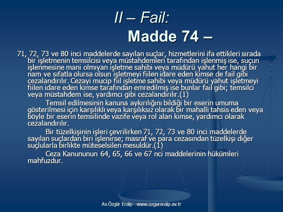 Av.Özgür Eralp - www.ozgureralp.av.tr II – Fail: Madde 74 – 71, 72, 73 ve 80 inci maddelerde sayılan suçlar, hizmetlerini ifa ettikleri sırada bir işl