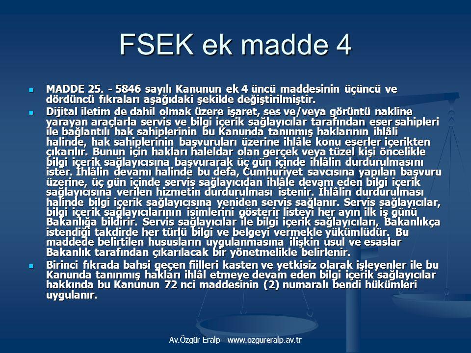 Av.Özgür Eralp - www.ozgureralp.av.tr FSEK ek madde 4 MADDE 25. - 5846 sayılı Kanunun ek 4 üncü maddesinin üçüncü ve dördüncü fıkraları aşağıdaki şeki