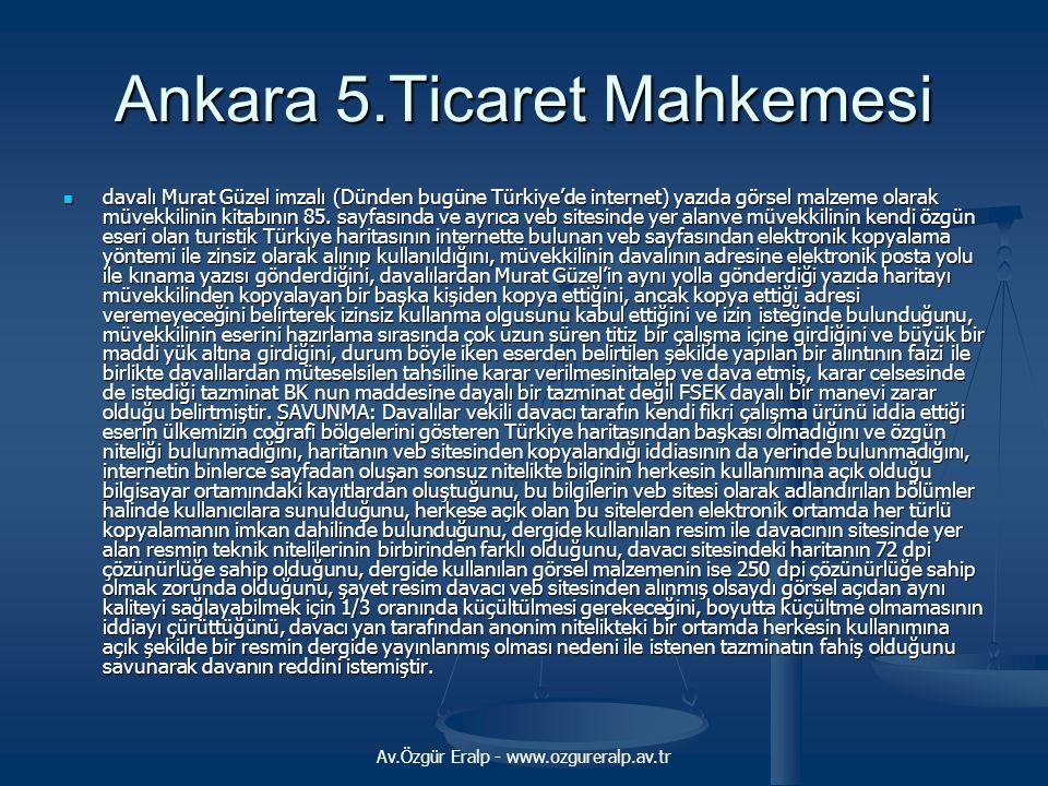Av.Özgür Eralp - www.ozgureralp.av.tr Ankara 5.Ticaret Mahkemesi davalı Murat Güzel imzalı (Dünden bugüne Türkiye'de internet) yazıda görsel malzeme o