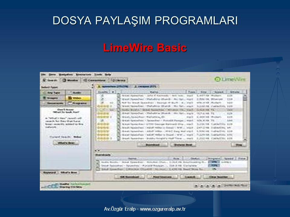 Av.Özgür Eralp - www.ozgureralp.av.tr DOSYA PAYLAŞIM PROGRAMLARI LimeWire Basic