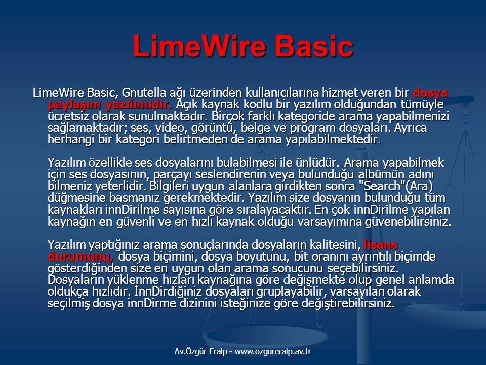Av.Özgür Eralp - www.ozgureralp.av.tr LimeWire Basic LimeWire Basic, Gnutella ağı üzerinden kullanıcılarına hizmet veren bir dosya paylaşım yazılımıdı