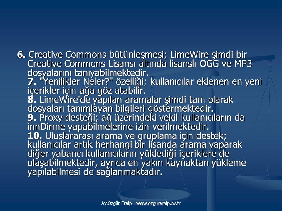 Av.Özgür Eralp - www.ozgureralp.av.tr 6. Creative Commons bütünleşmesi; LimeWire şimdi bir Creative Commons Lisansı altında lisanslı OGG ve MP3 dosyal