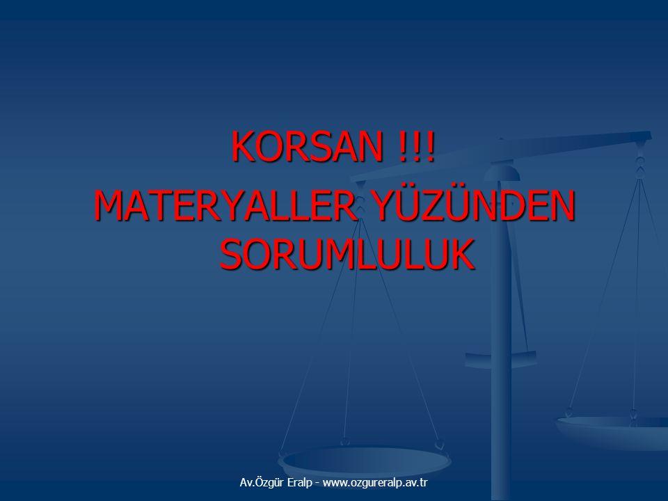 Av.Özgür Eralp - www.ozgureralp.av.tr KORSAN !!! MATERYALLER YÜZÜNDEN SORUMLULUK