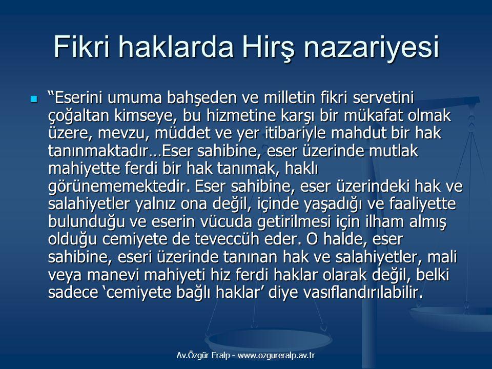 """Av.Özgür Eralp - www.ozgureralp.av.tr Fikri haklarda Hirş nazariyesi """"Eserini umuma bahşeden ve milletin fikri servetini çoğaltan kimseye, bu hizmetin"""