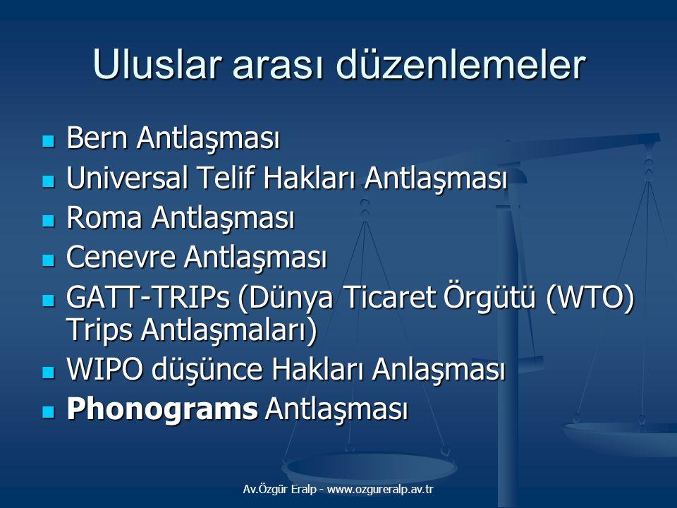 Av.Özgür Eralp - www.ozgureralp.av.tr Uluslar arası düzenlemeler Bern Antlaşması Bern Antlaşması Universal Telif Hakları Antlaşması Universal Telif Ha