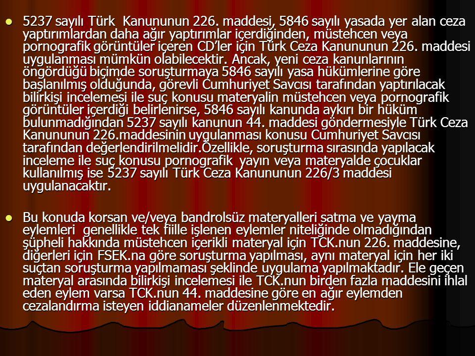 5237 sayılı Türk Kanununun 226. maddesi, 5846 sayılı yasada yer alan ceza yaptırımlardan daha ağır yaptırımlar içerdiğinden, müstehcen veya pornografi