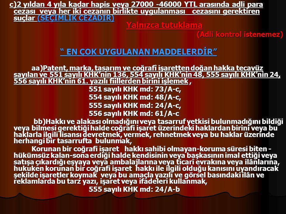 c)2 yıldan 4 yıla kadar hapis veya 27000 -46000 YTL arasında adli para cezası veya her iki cezanın birlikte uygulanması cezasını gerektiren suçlar (SE