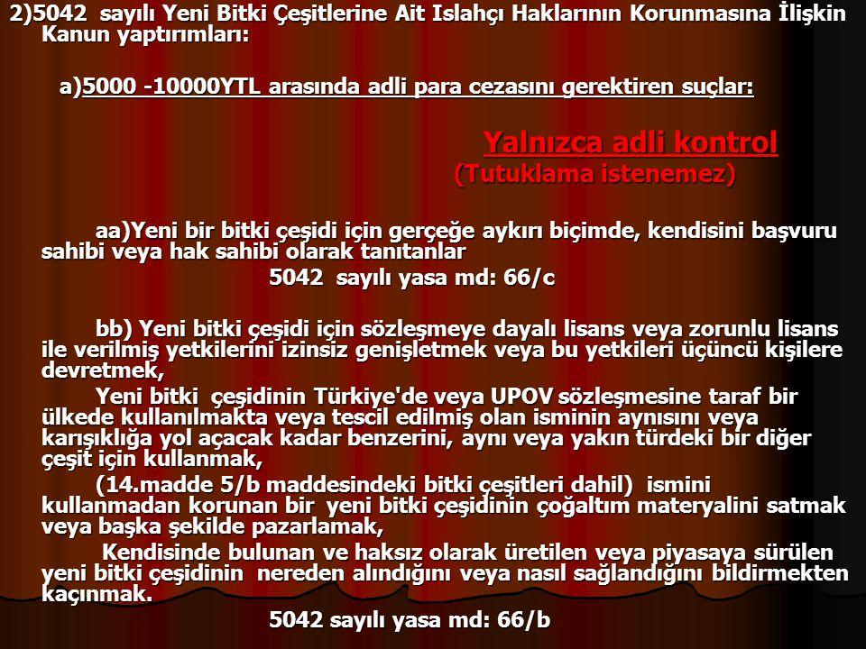 2)5042 sayılı Yeni Bitki Çeşitlerine Ait Islahçı Haklarının Korunmasına İlişkin Kanun yaptırımları: a)5000 -10000YTL arasında adli para cezasını gerek