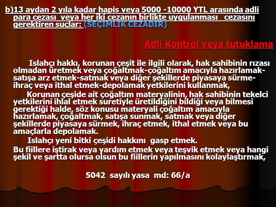 b)13 aydan 2 yıla kadar hapis veya 5000 -10000 YTL arasında adli para cezası veya her iki cezanın birlikte uygulanması cezasını gerektiren suçlar: (SE